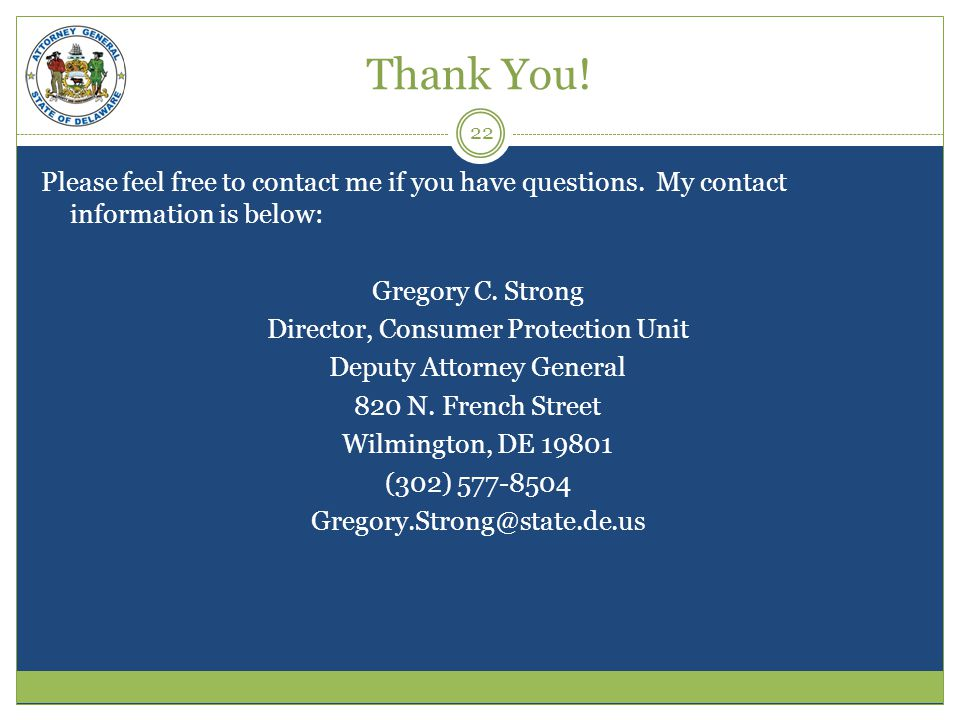 Thank You! Please feel free to contact me if you have questions. My contact information is below: Gregory C. Strong Director, Consumer Protection Unit