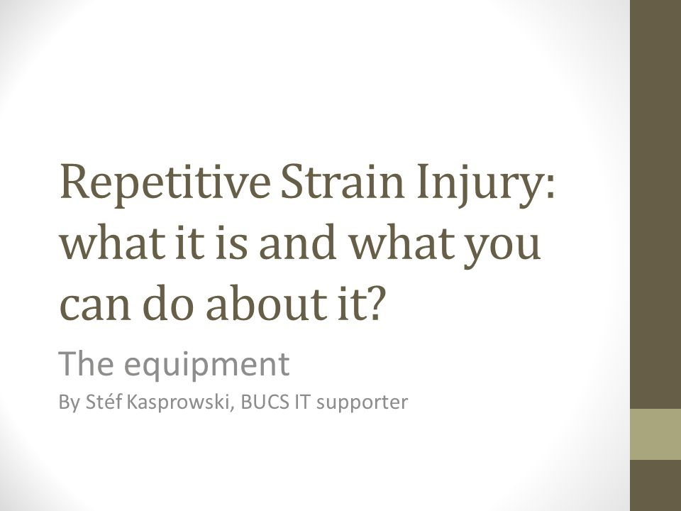 Repetitive Strain Injury: what it is and what you can do about it.