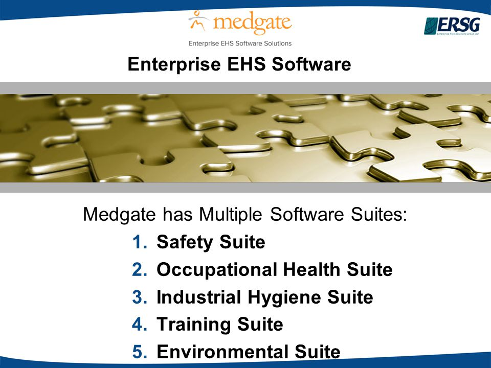 Medgate has Multiple Software Suites: 1. Safety Suite 2. Occupational Health Suite 3. Industrial Hygiene Suite 4. Training Suite 5. Environmental Suit