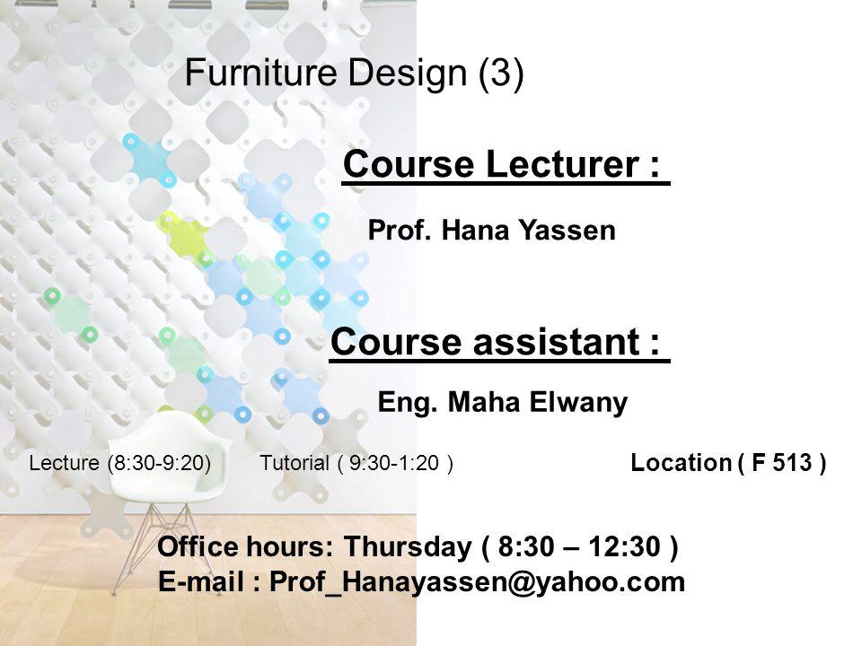 Furniture Design (3) Course Lecturer : Prof. Hana Yassen Course assistant : Eng.