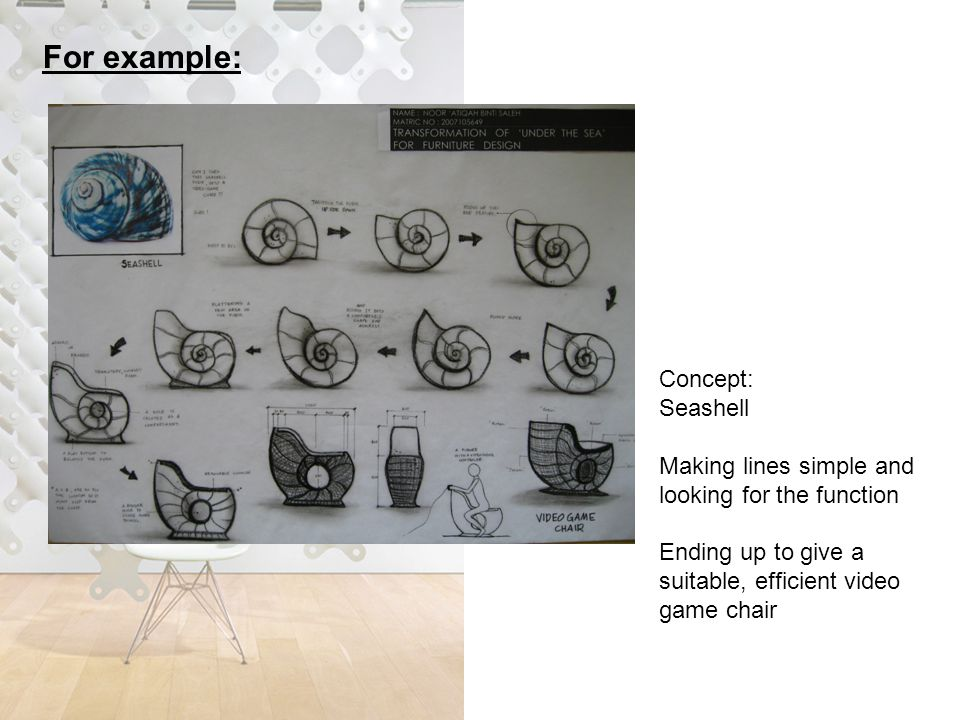 For example: Concept: Seashell Making lines simple and looking for the function Ending up to give a suitable, efficient video game chair
