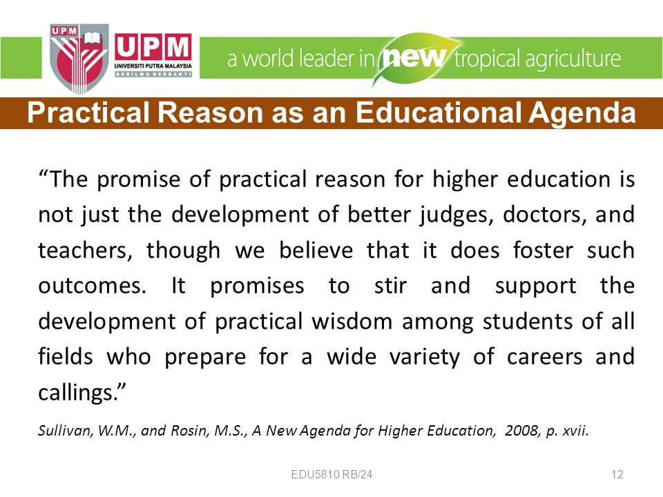 The promise of practical reason for higher education is not just the development of better judges, doctors, and teachers, though we believe that it does foster such outcomes.