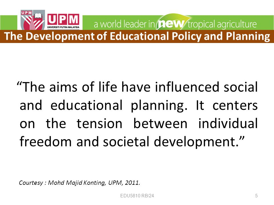 The aims of life have influenced social and educational planning.