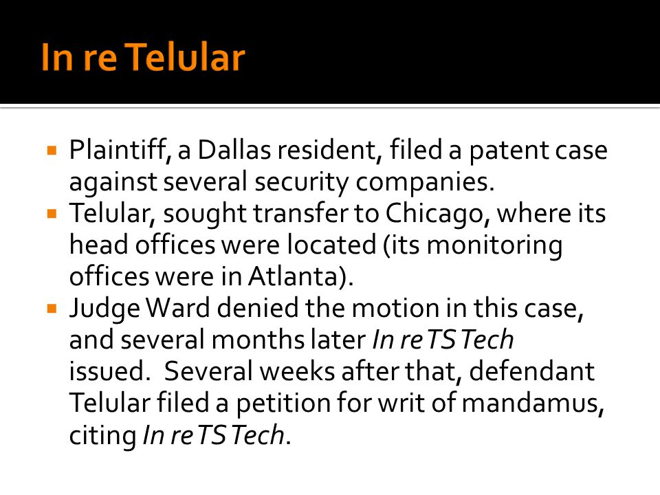 Plaintiff, a Dallas resident, filed a patent case against several security companies. Telular, sought transfer to Chicago, where its head offices were