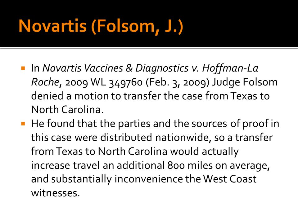 In Novartis Vaccines & Diagnostics v. Hoffman-La Roche, 2009 WL 349760 (Feb. 3, 2009) Judge Folsom denied a motion to transfer the case from Texas to