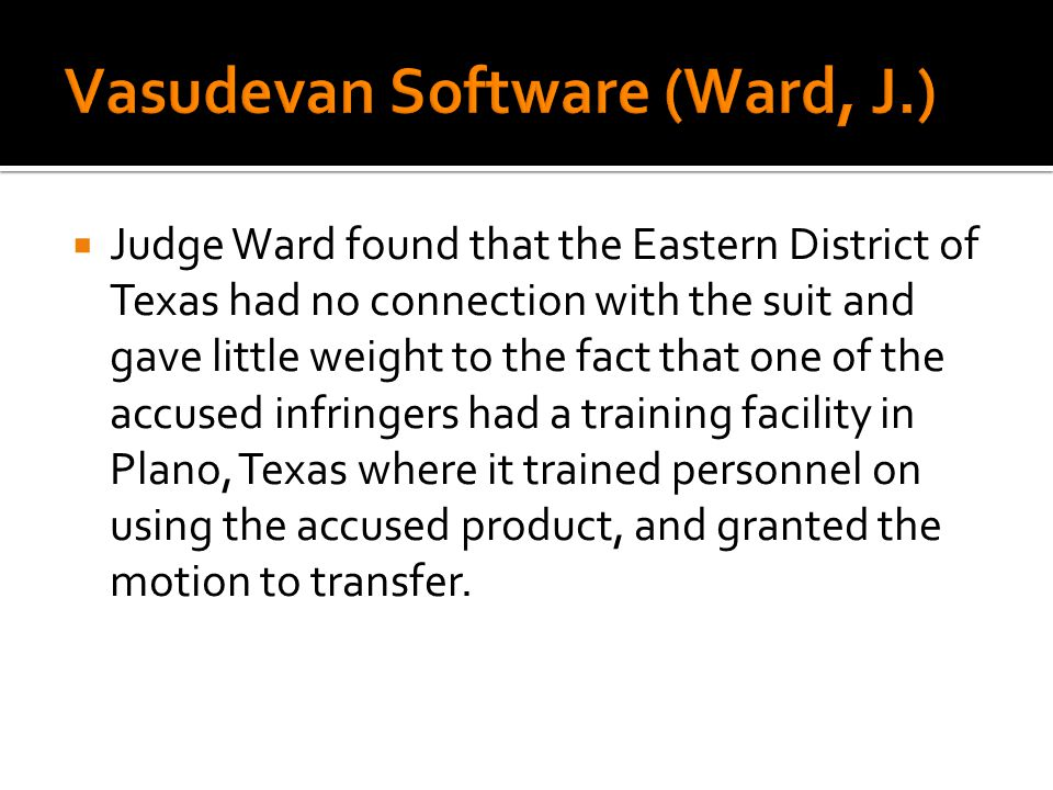 Judge Ward found that the Eastern District of Texas had no connection with the suit and gave little weight to the fact that one of the accused infring