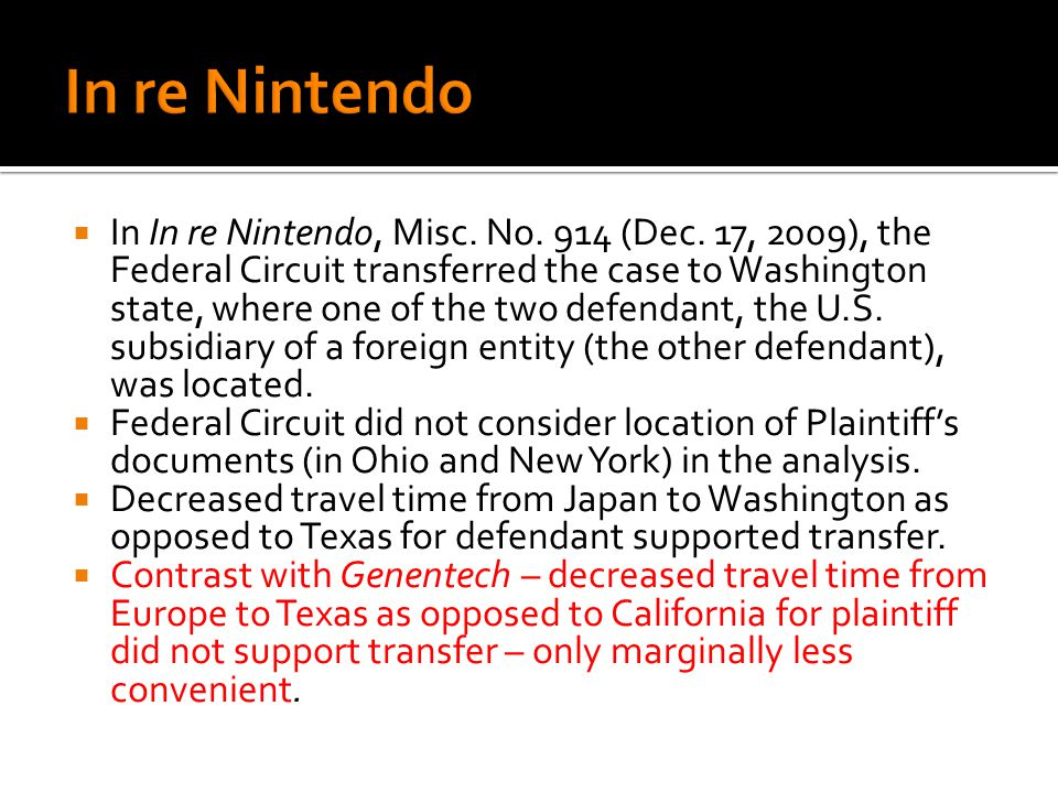 In In re Nintendo, Misc. No. 914 (Dec. 17, 2009), the Federal Circuit transferred the case to Washington state, where one of the two defendant, the U.
