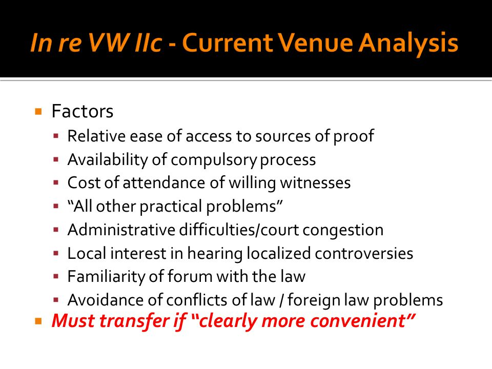 Factors Relative ease of access to sources of proof Availability of compulsory process Cost of attendance of willing witnesses All other practical pro
