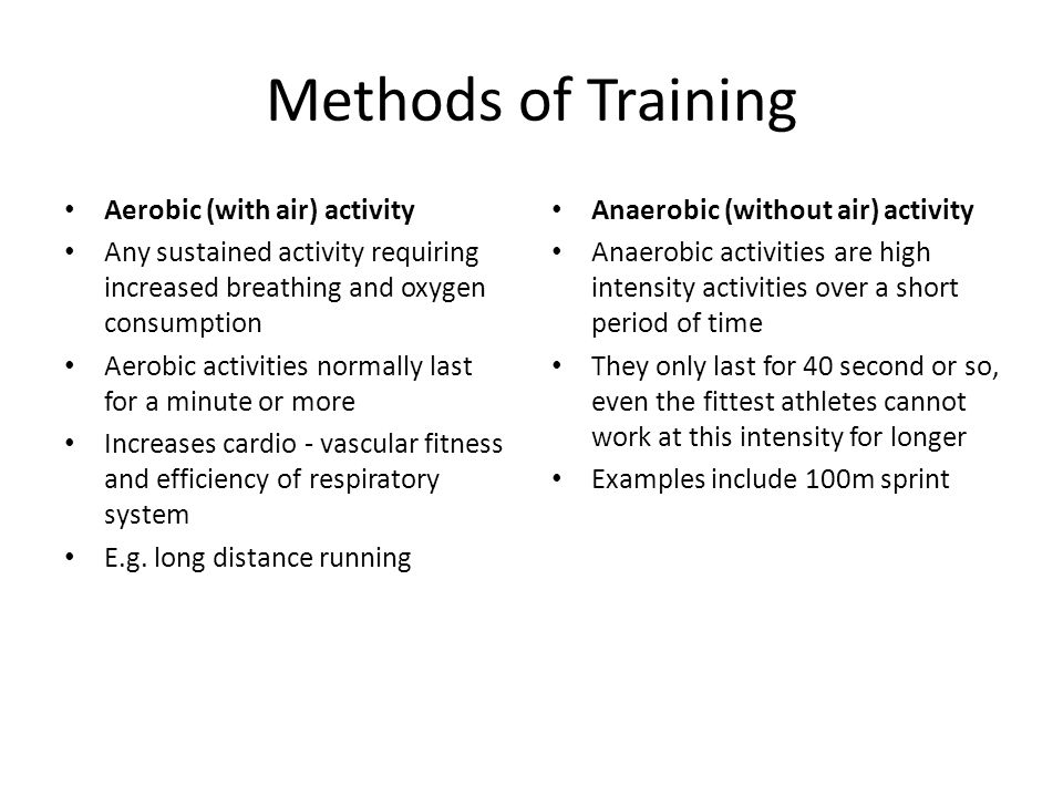 Aerobic (with air) activity Any sustained activity requiring increased breathing and oxygen consumption Aerobic activities normally last for a minute