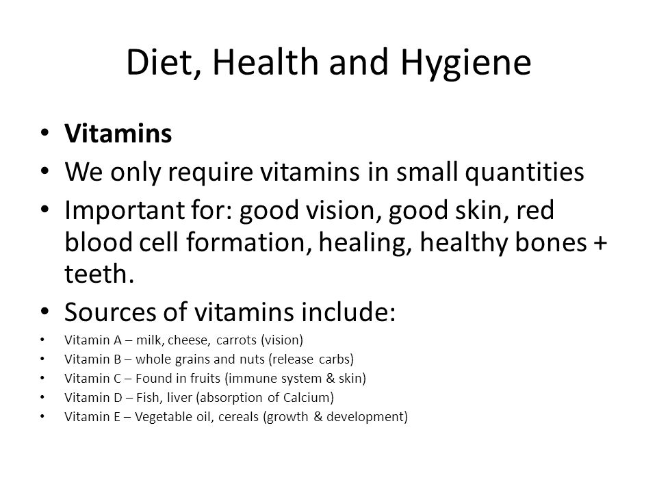 Diet, Health and Hygiene Vitamins We only require vitamins in small quantities Important for: good vision, good skin, red blood cell formation, healin