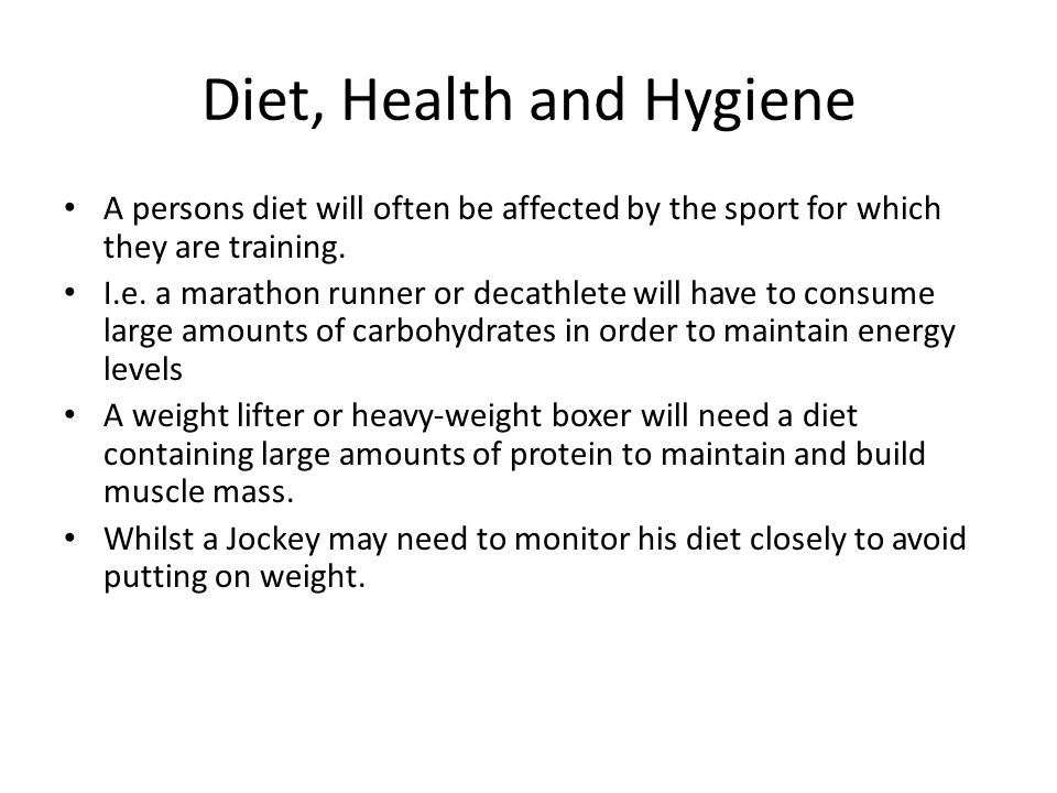 Diet, Health and Hygiene A persons diet will often be affected by the sport for which they are training. I.e. a marathon runner or decathlete will hav