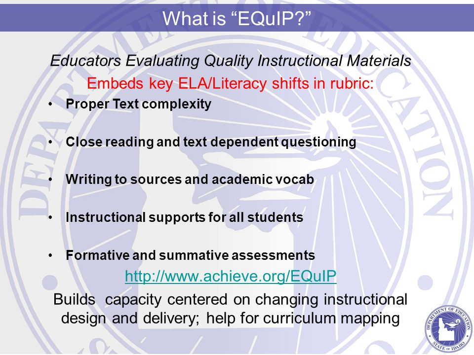 Educators Evaluating Quality Instructional Materials Embeds key ELA/Literacy shifts in rubric: Proper Text complexity Close reading and text dependent