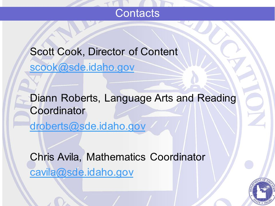 Scott Cook, Director of Content scook@sde.idaho.gov Diann Roberts, Language Arts and Reading Coordinator droberts@sde.idaho.gov Chris Avila, Mathemati