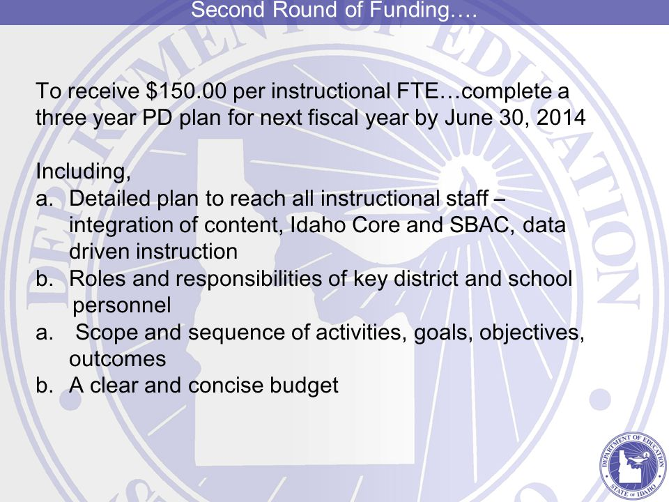 Second Round of Funding…. To receive $150.00 per instructional FTE…complete a three year PD plan for next fiscal year by June 30, 2014 Including, a.De