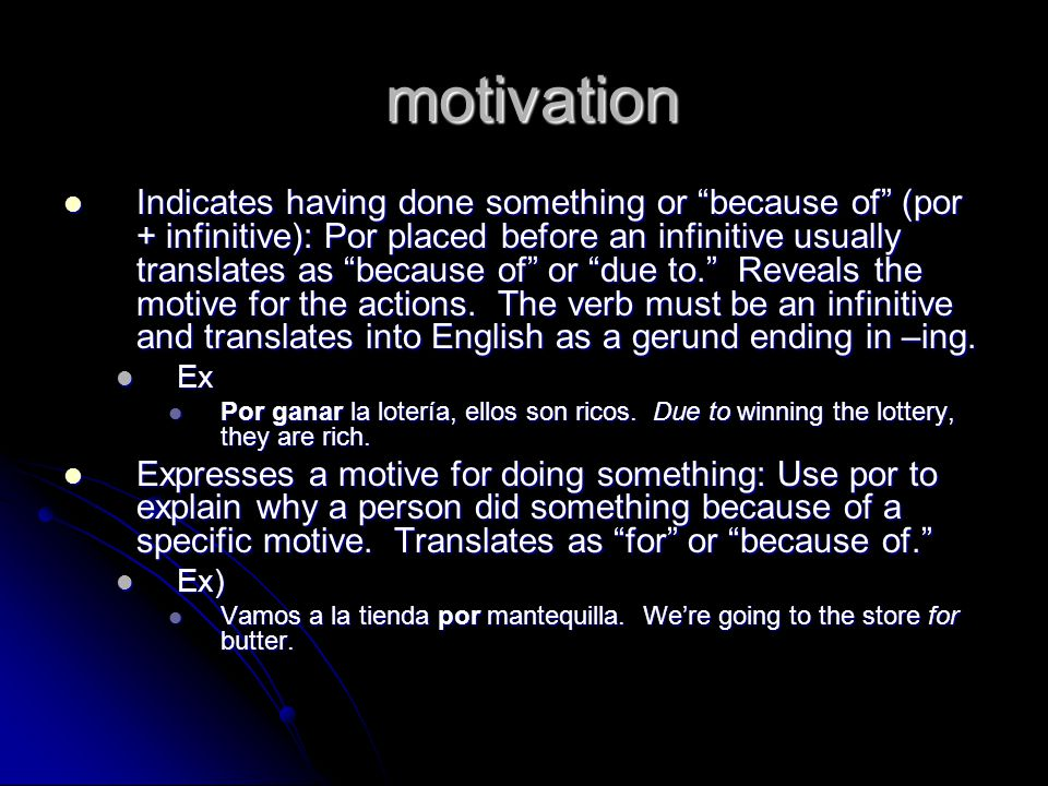 motivation motivation Indicates having done something or because of (por + infinitive): Por placed before an infinitive usually translates as because of or due to.