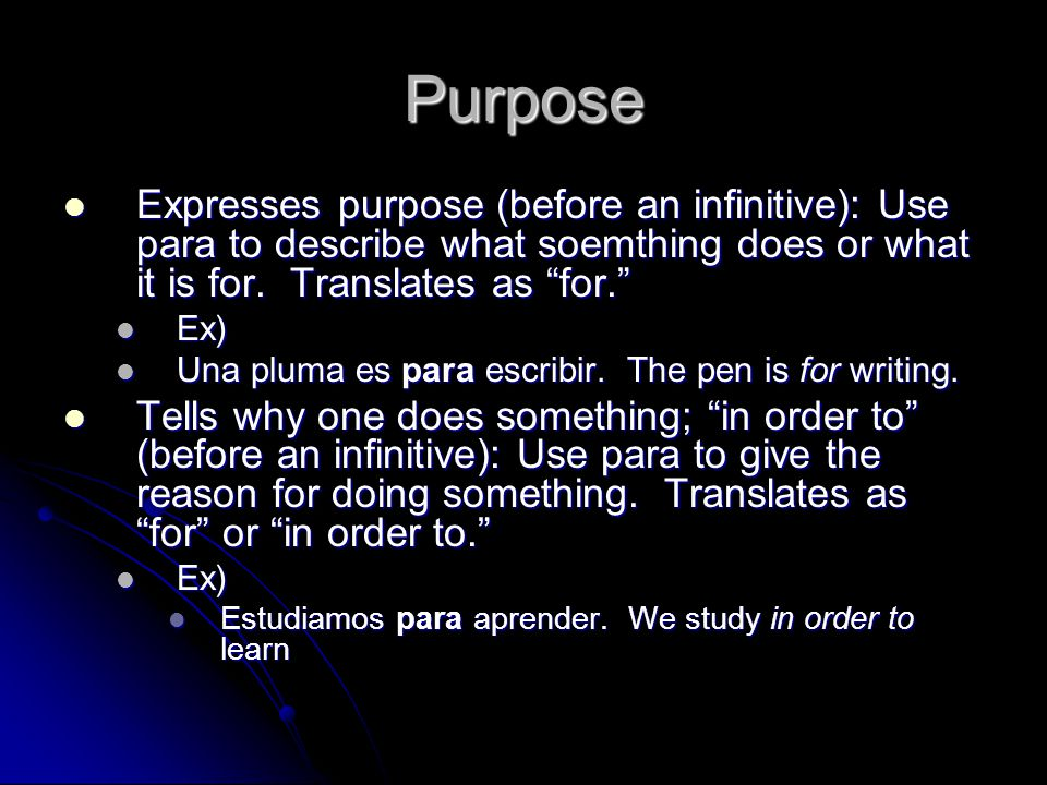 Purpose Expresses purpose (before an infinitive): Use para to describe what soemthing does or what it is for.