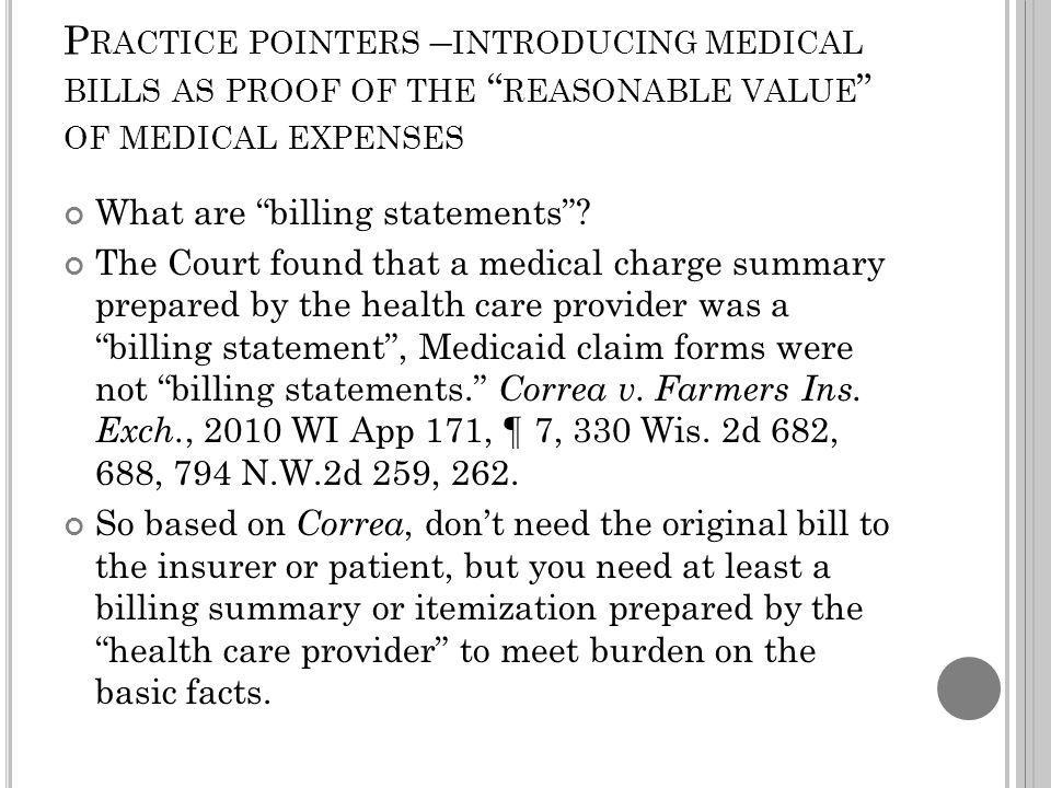 P RACTICE POINTERS – INTRODUCING MEDICAL BILLS AS PROOF OF THE REASONABLE VALUE OF MEDICAL EXPENSES What are billing statements.