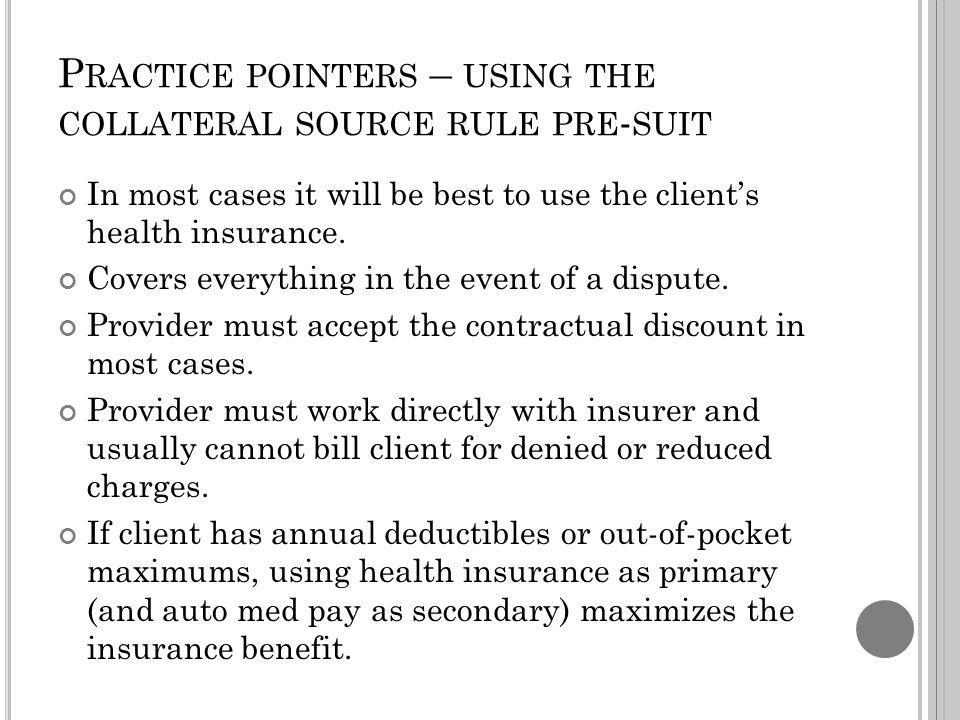 P RACTICE POINTERS – USING THE COLLATERAL SOURCE RULE PRE - SUIT In most cases it will be best to use the clients health insurance.