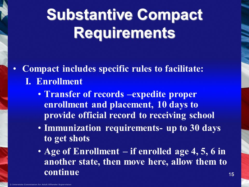 15 Substantive Compact Requirements Compact includes specific rules to facilitate: I.