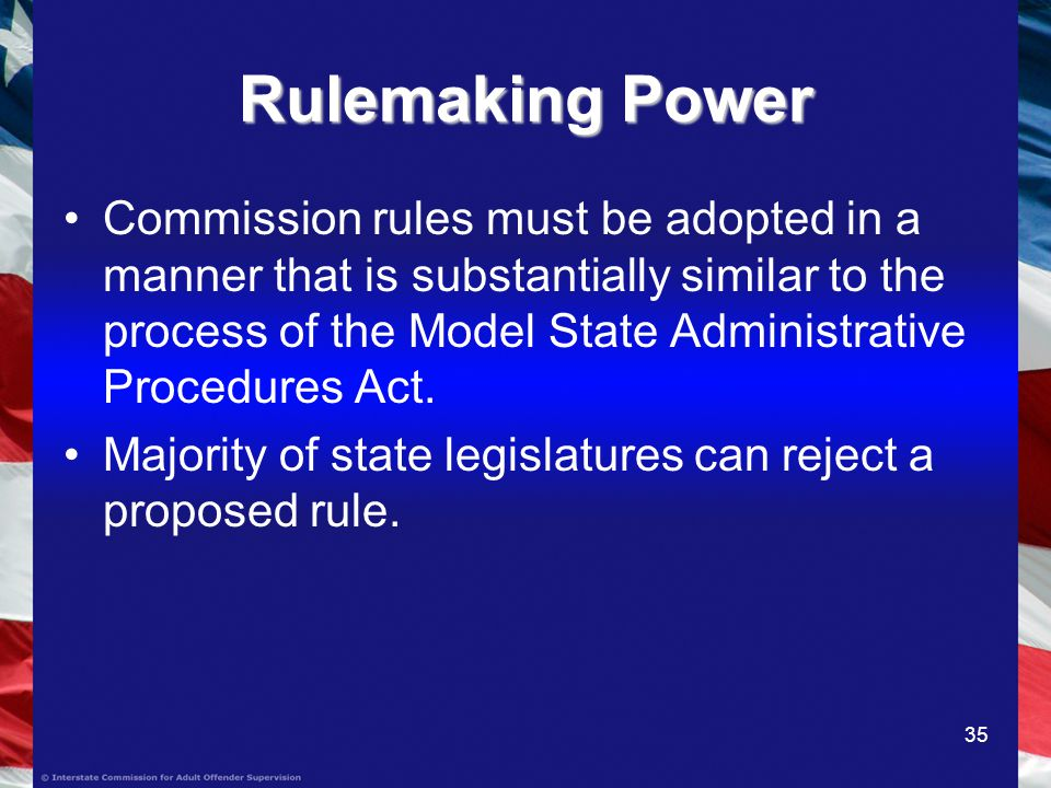 35 Rulemaking Power Commission rules must be adopted in a manner that is substantially similar to the process of the Model State Administrative Procedures Act.