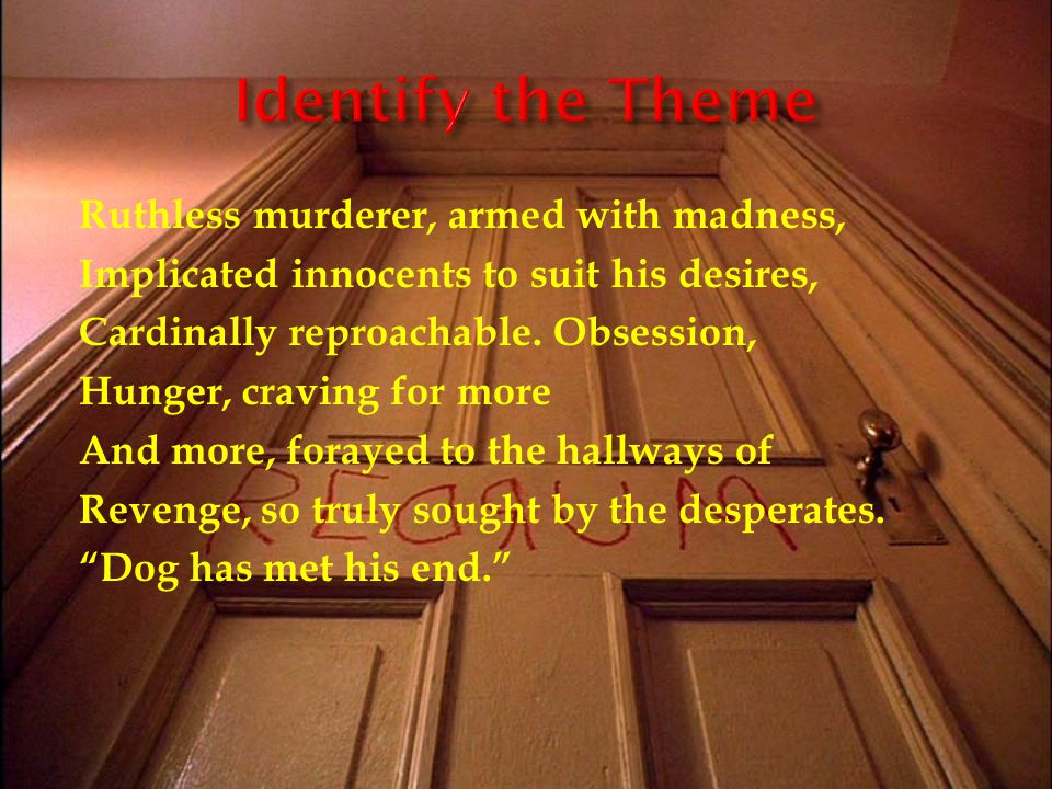 Ruthless murderer, armed with madness, Implicated innocents to suit his desires, Cardinally reproachable.