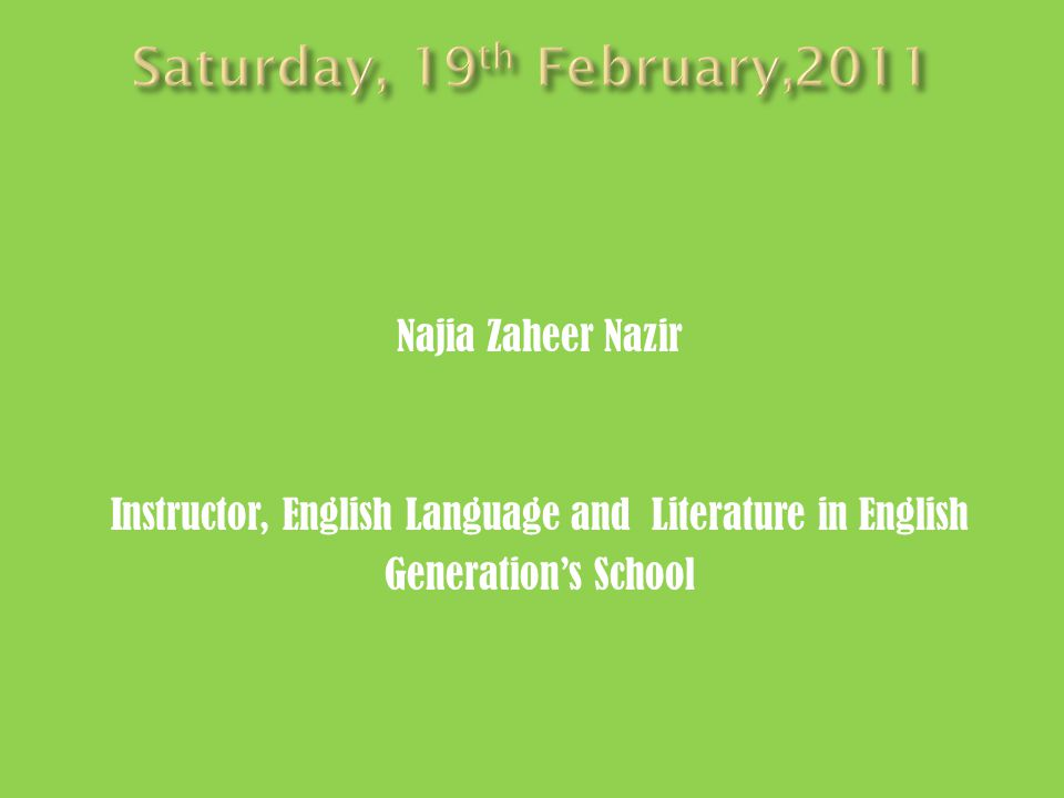 Najia Zaheer Nazir Instructor, English Language and Literature in English Generations School