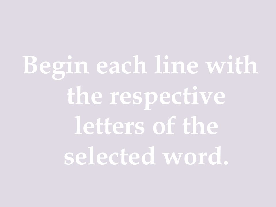 Begin each line with the respective letters of the selected word.