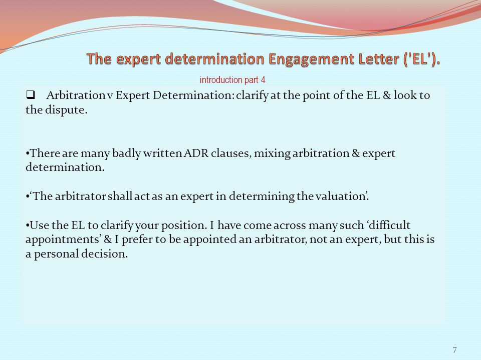 introduction part 4 Arbitration v Expert Determination: clarify at the point of the EL & look to the dispute.