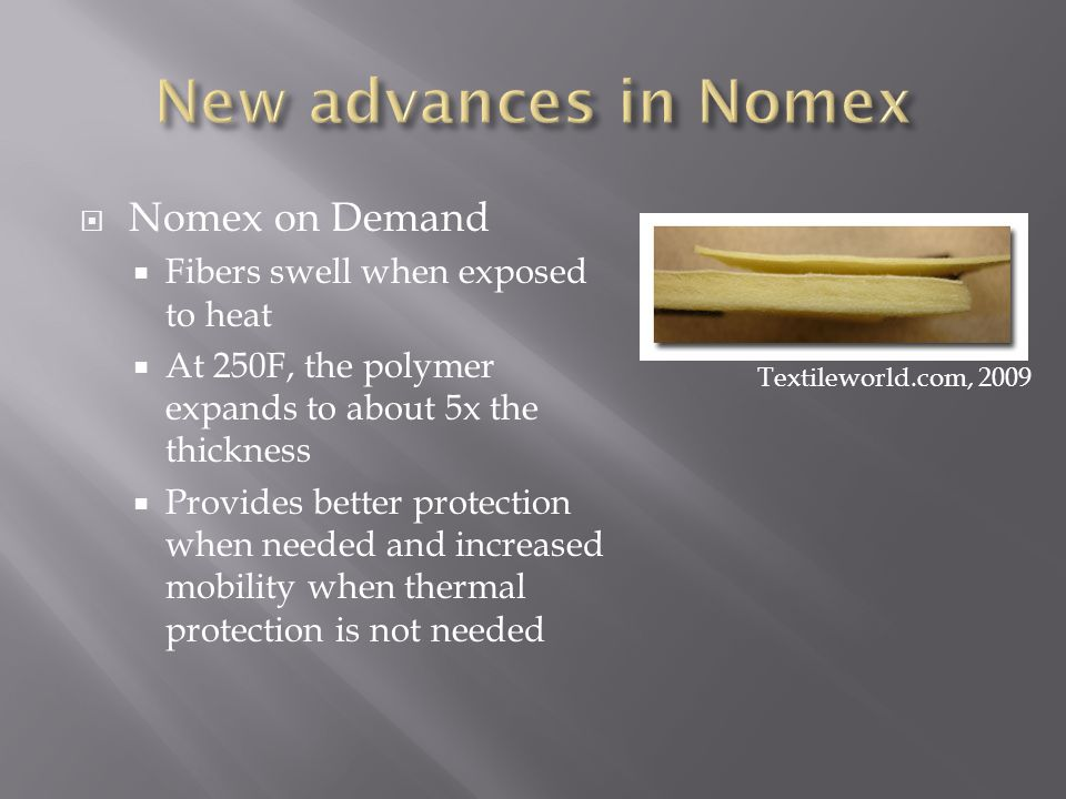 Nomex on Demand Fibers swell when exposed to heat At 250F, the polymer expands to about 5x the thickness Provides better protection when needed and increased mobility when thermal protection is not needed Textileworld.com, 2009