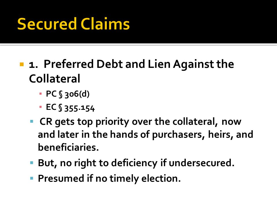 1. Preferred Debt and Lien Against the Collateral PC § 306(d) EC § 355.154 CR gets top priority over the collateral, now and later in the hands of pur