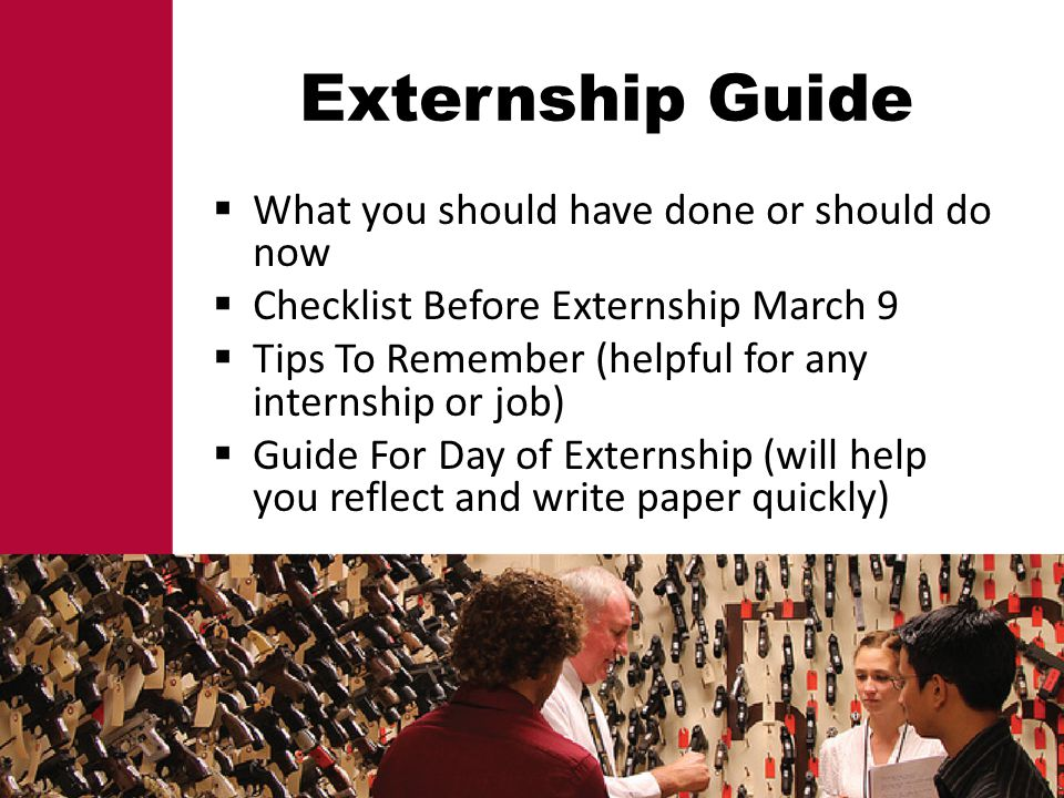 Externship Guide What you should have done or should do now Checklist Before Externship March 9 Tips To Remember (helpful for any internship or job) G