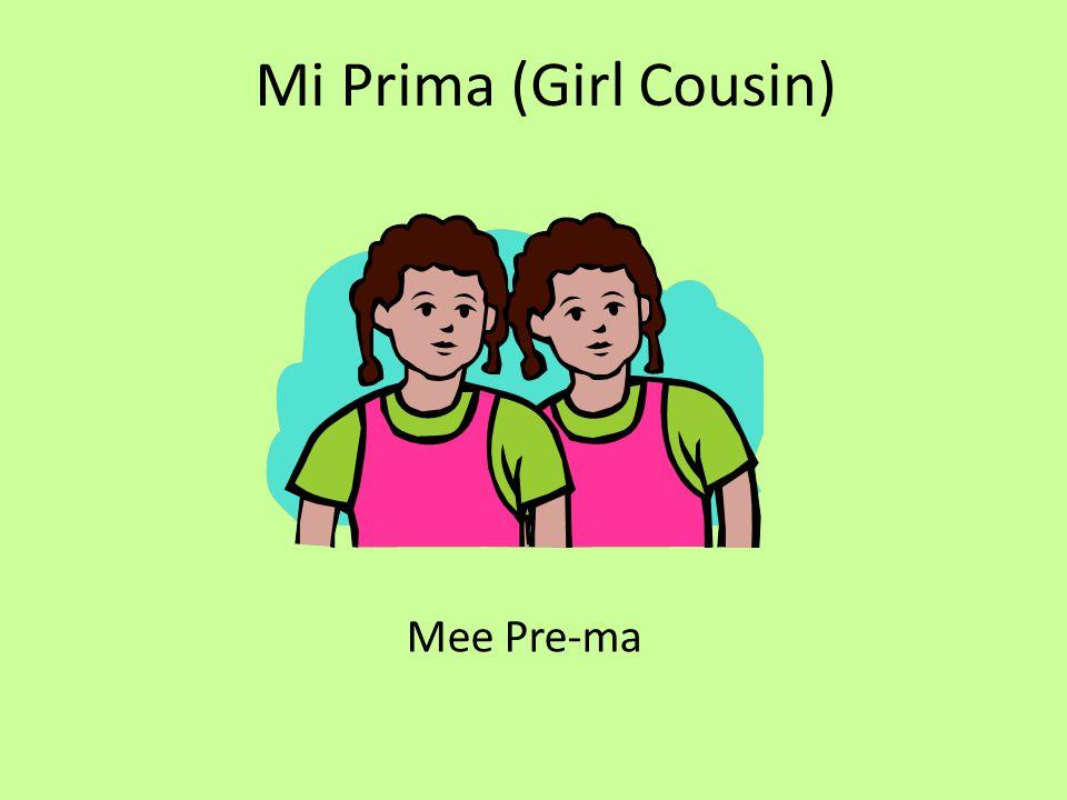 Mi Primo (boy cousin) Mee Pre-mo