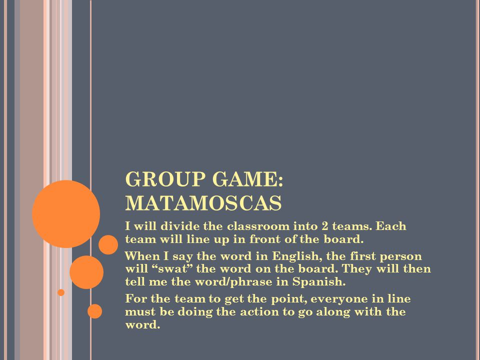 GROUP GAME: MATAMOSCAS I will divide the classroom into 2 teams.