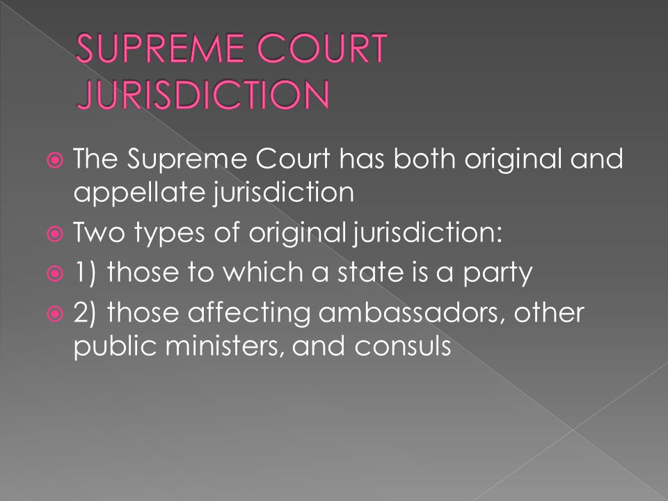 The Supreme Court has both original and appellate jurisdiction Two types of original jurisdiction: 1) those to which a state is a party 2) those affec