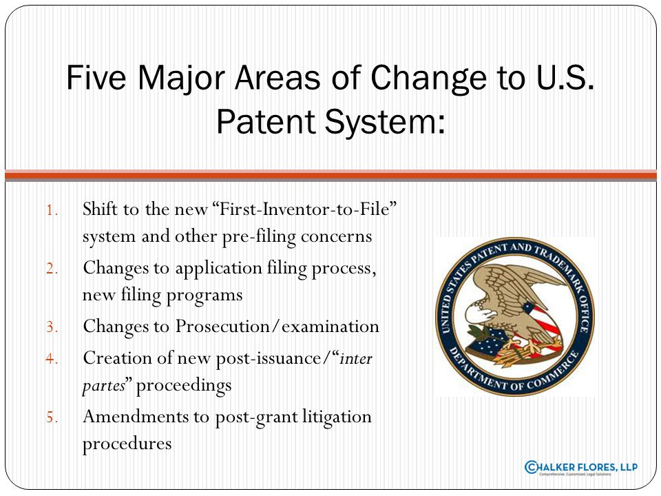 Five Major Areas of Change to U.S. Patent System: 1. Shift to the new First-Inventor-to-File system and other pre-filing concerns 2. Changes to applic