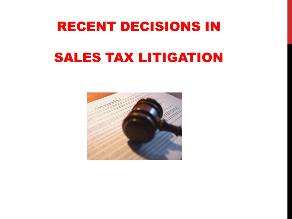 RECENT DECISIONS IN SALES TAX LITIGATION