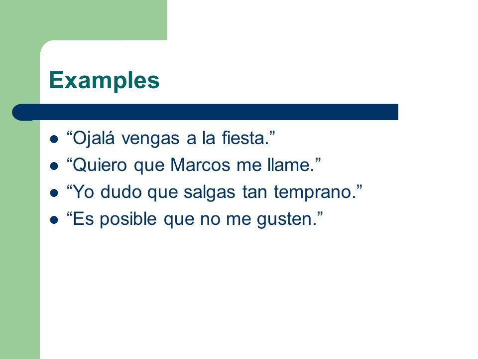 Examples Ojalá vengas a la fiesta.Quiero que Marcos me llame.
