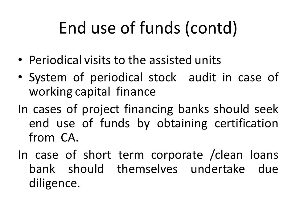 End use of funds (contd) Periodical visits to the assisted units System of periodical stock audit in case of working capital finance In cases of proje