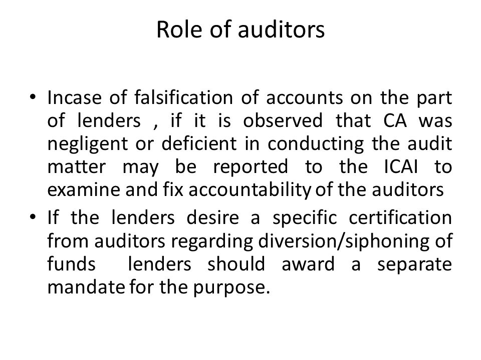 Role of auditors Incase of falsification of accounts on the part of lenders, if it is observed that CA was negligent or deficient in conducting the au