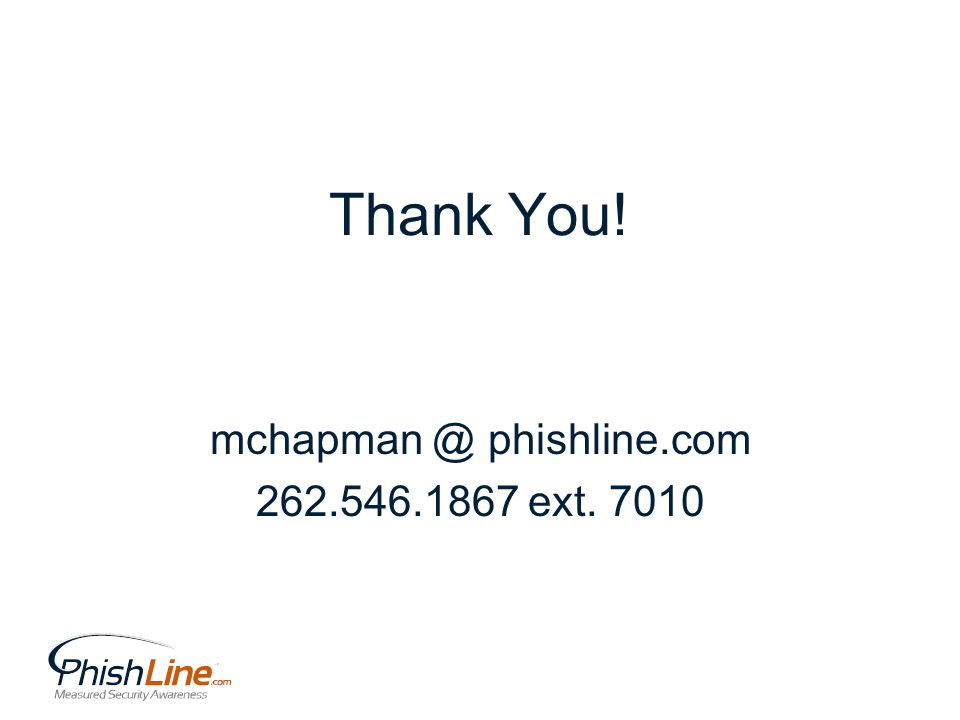 Thank You! mchapman @ phishline.com 262.546.1867 ext. 7010