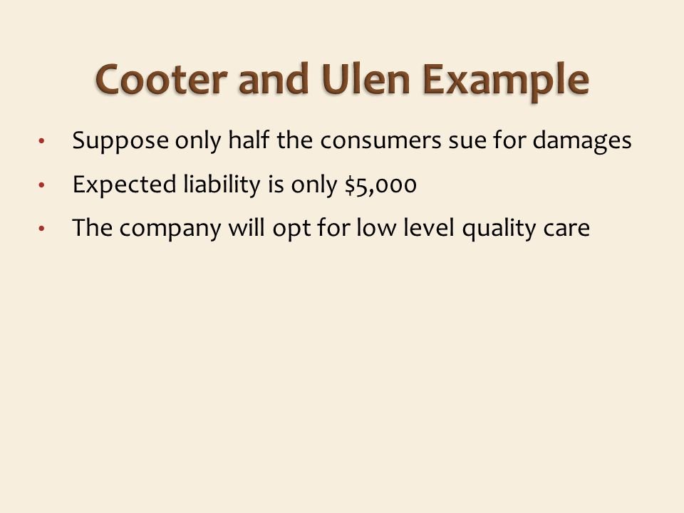 Suppose only half the consumers sue for damages Expected liability is only $5,000 The company will opt for low level quality care
