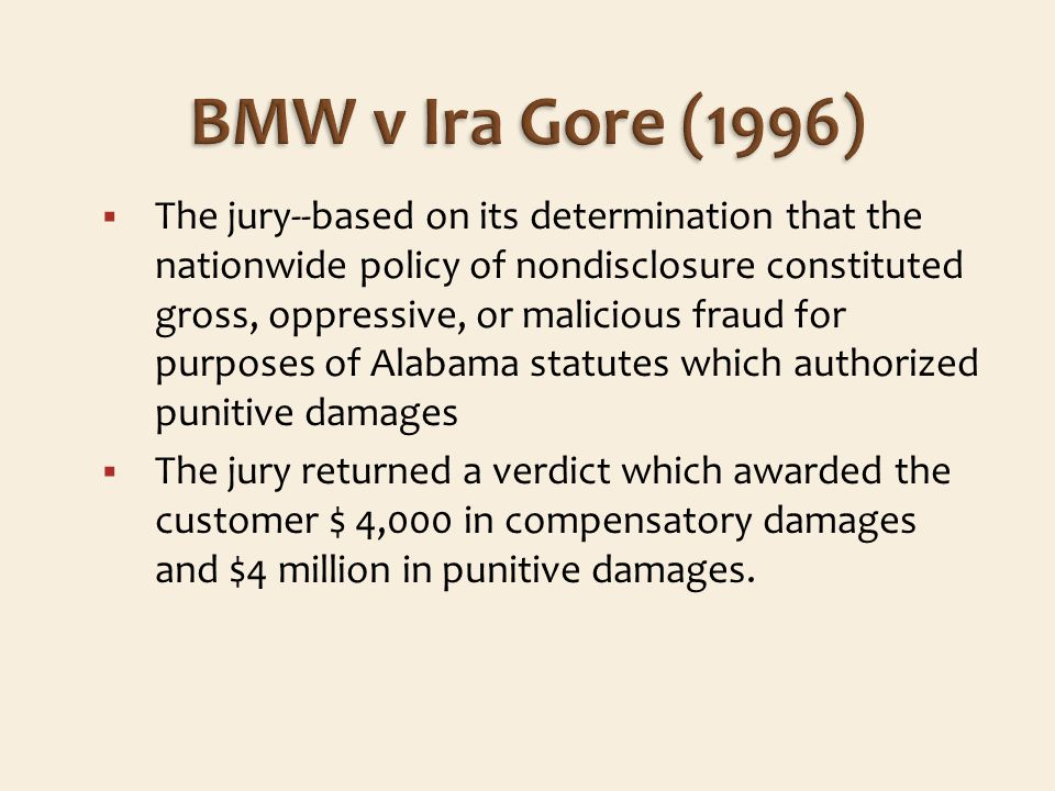 The jury--based on its determination that the nationwide policy of nondisclosure constituted gross, oppressive, or malicious fraud for purposes of Alabama statutes which authorized punitive damages The jury returned a verdict which awarded the customer $ 4,000 in compensatory damages and $4 million in punitive damages.