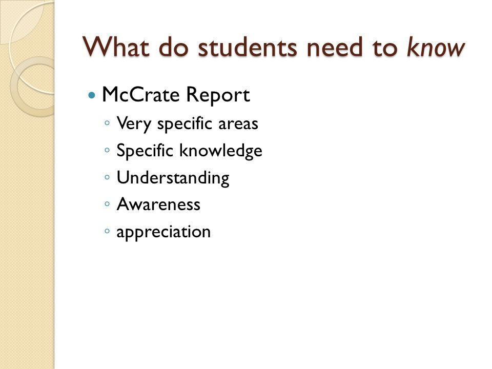 What do students need to know McCrate Report Very specific areas Specific knowledge Understanding Awareness appreciation