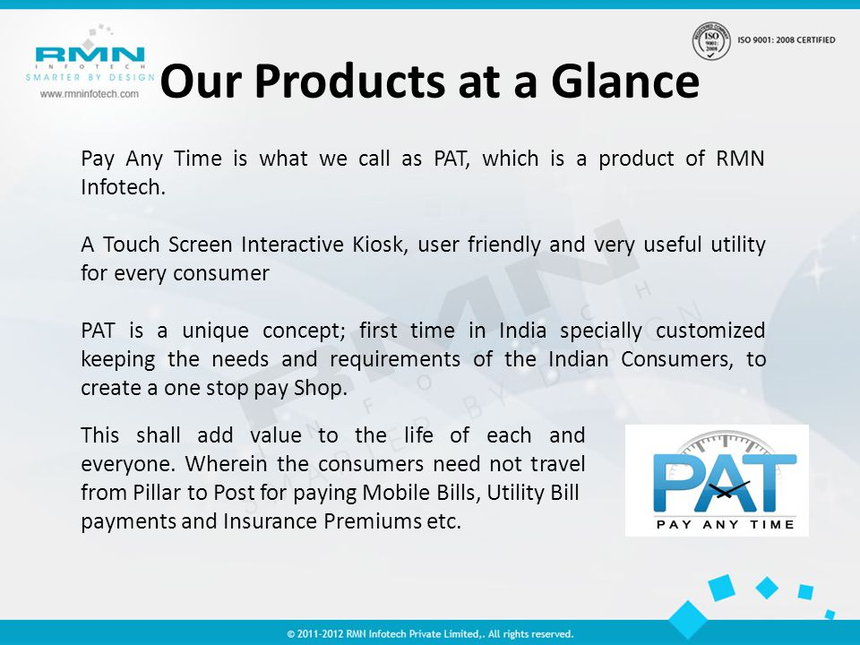 Our Products at a Glance Pay Any Time is what we call as PAT, which is a product of RMN Infotech.