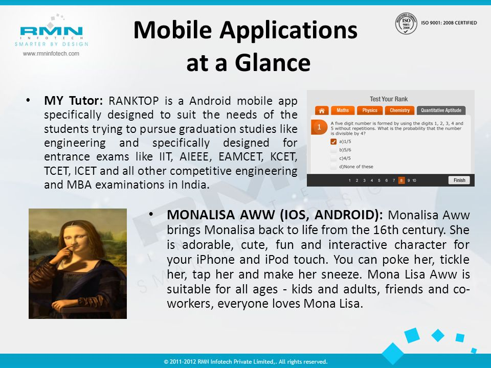 Mobile Applications at a Glance MY Tutor: RANKTOP is a Android mobile app specifically designed to suit the needs of the students trying to pursue graduation studies like engineering and specifically designed for entrance exams like IIT, AIEEE, EAMCET, KCET, TCET, ICET and all other competitive engineering and MBA examinations in India.