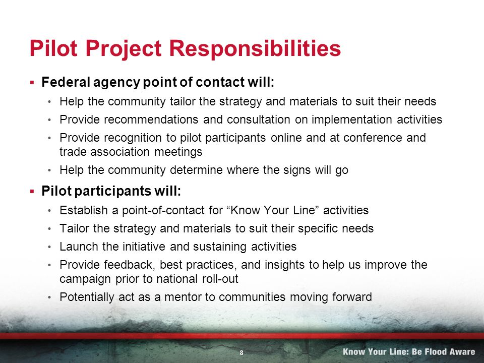 8 Pilot Project Responsibilities Federal agency point of contact will: Help the community tailor the strategy and materials to suit their needs Provide recommendations and consultation on implementation activities Provide recognition to pilot participants online and at conference and trade association meetings Help the community determine where the signs will go Pilot participants will: Establish a point-of-contact for Know Your Line activities Tailor the strategy and materials to suit their specific needs Launch the initiative and sustaining activities Provide feedback, best practices, and insights to help us improve the campaign prior to national roll-out Potentially act as a mentor to communities moving forward