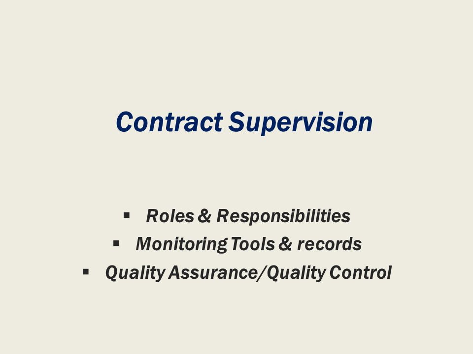Contract Supervision Roles & Responsibilities Monitoring Tools & records Quality Assurance/Quality Control