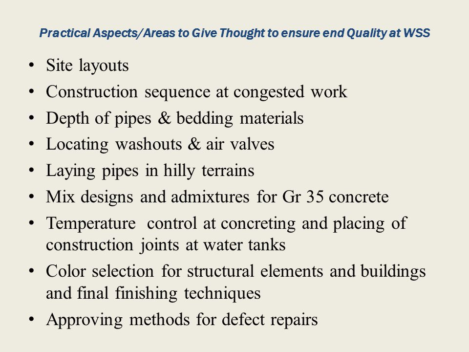 Practical Aspects/Areas to Give Thought to ensure end Quality at WSS Site layouts Construction sequence at congested work Depth of pipes & bedding mat