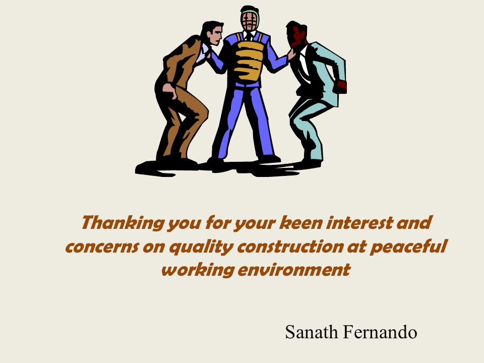 Thanking you for your keen interest and concerns on quality construction at peaceful working environment Sanath Fernando