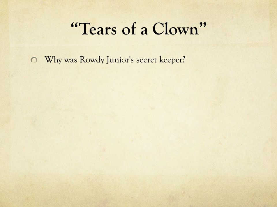 Tears of a Clown Why was Rowdy Junior's secret keeper?
